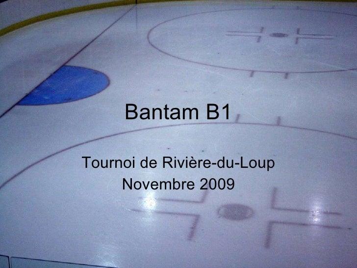 Bantam B1 Tournoi de Rivière-du-Loup Novembre 2009