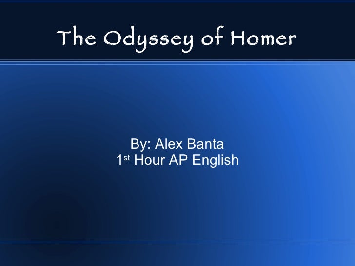 The Odyssey of Homer By: Alex Banta 1 st  Hour AP English