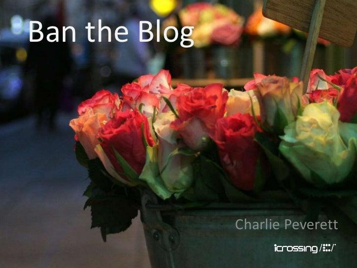 Ban the Blog               Charlie Peverett