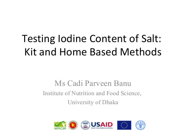 Testing Iodine Content of Salt: Kit and Home Based Methods Ms Cadi Parveen Banu Institute of Nutrition and Food Science, U...
