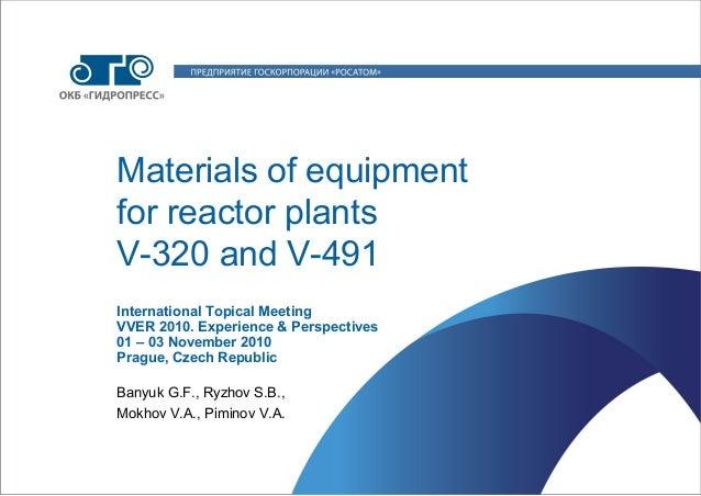 Materials of equipment for reactor plants V-320 and V-491 Banyuk G.F., Ryzhov S.B., Mokhov V.А., Piminov V.А. Internationa...