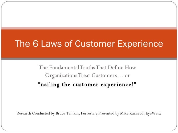"The Fundamental Truths That Define How Organizations Treat Customers… or "" nailing the customer experience!"" The 6 Laws of..."