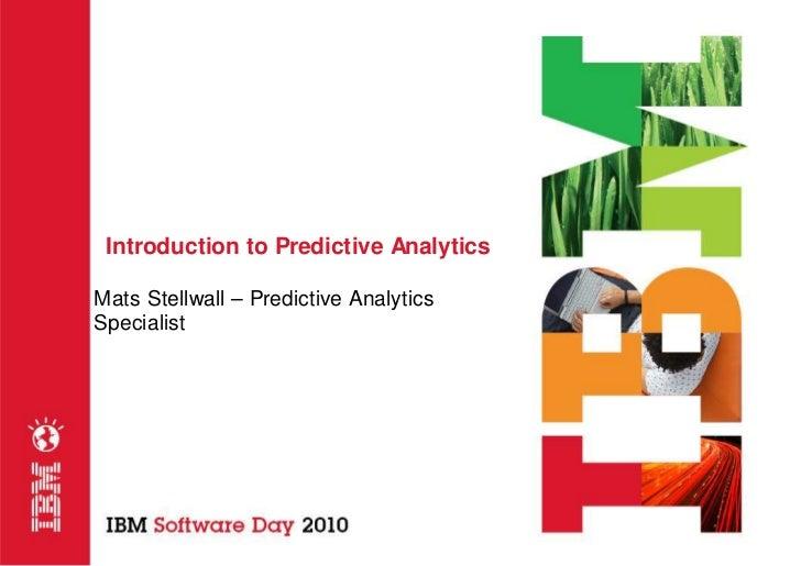 Introduction to Predictive Analytics  Mats Stellwall – Predictive Analytics Specialist
