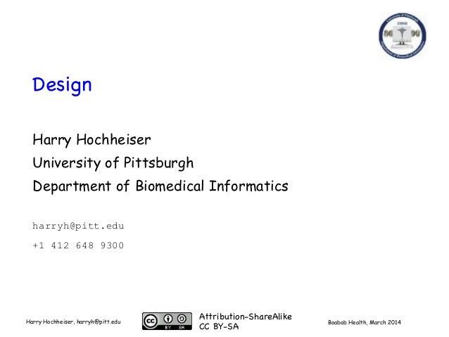 Boabab Health, March 2014Harry Hochheiser, harryh@pitt.edu Design Harry Hochheiser University of Pittsburgh Department of ...