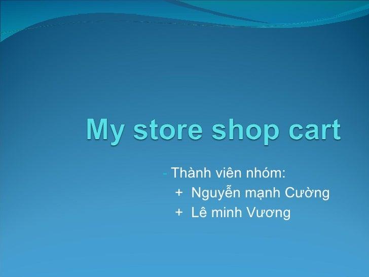 <ul><li>Thành viên nhóm: </li></ul><ul><li>+  Nguyễn mạnh Cường </li></ul><ul><li>+  Lê minh Vương </li></ul>