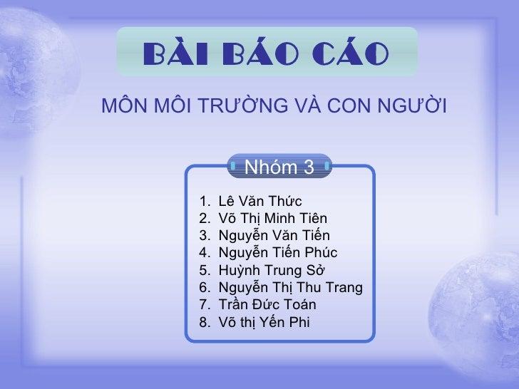 BÀI BÁO CÁOMÔN MÔI TRƯỜNG VÀ CON NGƯỜI               Nhóm 3       1.   Lê Văn Thức       2.   Võ Thị Minh Tiên       3.   ...