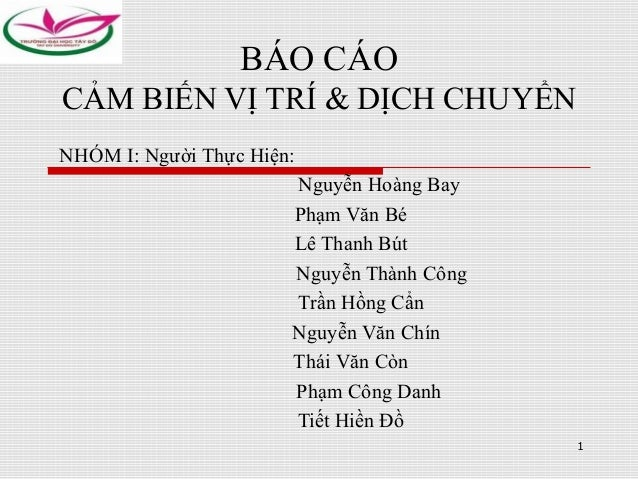 BÁO CÁO CẢM BIẾN VỊ TRÍ & DỊCH CHUYỂN NHÓM I: Người Thực Hiện: Nguyễn Hoàng Bay Phạm Văn Bé Lê Thanh Bút Nguyễn Thành Công...