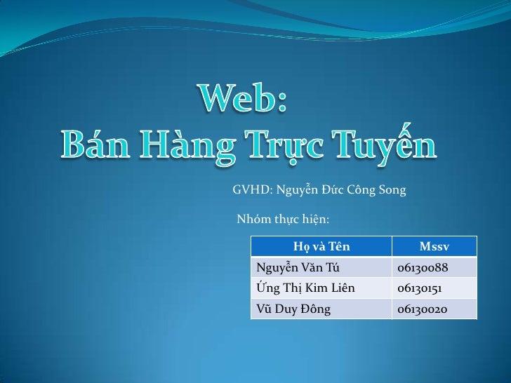 Web: <br />Bán Hàng Trực Tuyến<br />GVHD: Nguyễn Đức Công Song<br />Nhóm thực hiện:<br />
