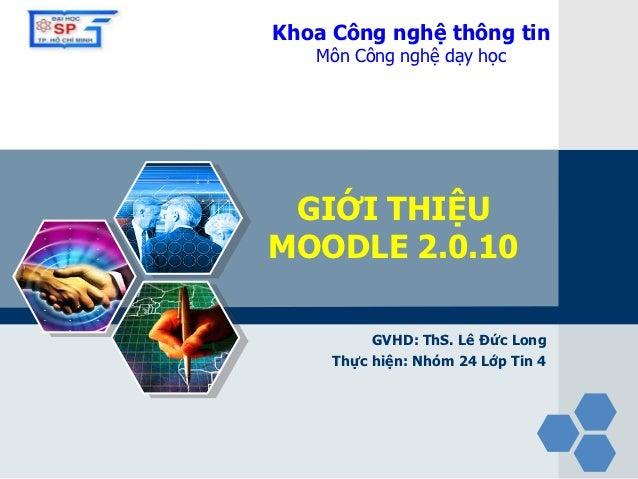 LOGO   Khoa Công nghệ thông tin          Môn Công nghệ dạy học        GIỚI THIỆU       MOODLE 2.0.10                 GVHD:...