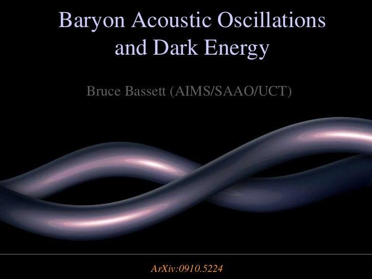 Baryon Acoustic Oscillations               and Dark Energy                  Bruce Bassett (AIMS/SAAO/UCT)Bruce Bassett (SA...