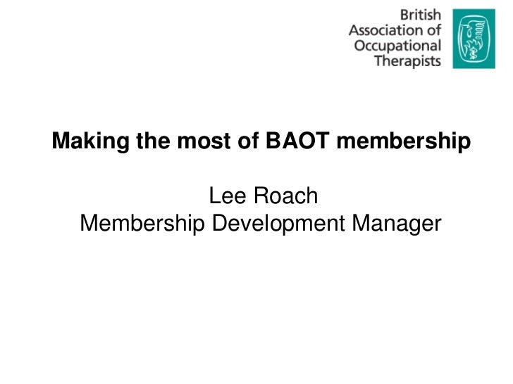 Making the most of BAOT membership<br />Lee Roach<br />Membership Development Manager <br />