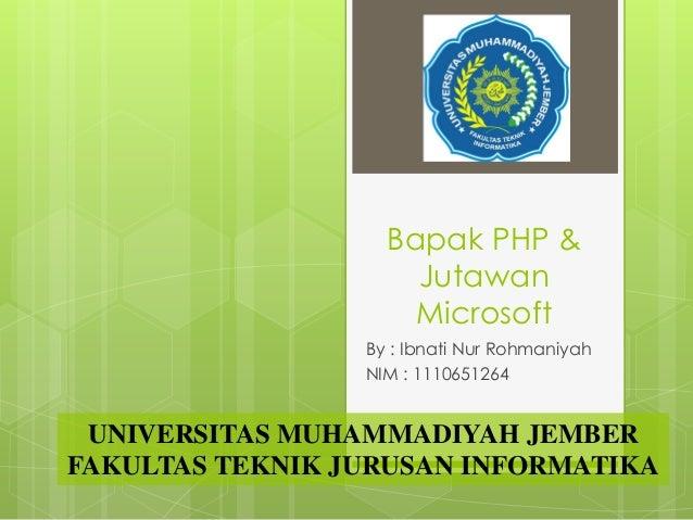Bapak PHP &JutawanMicrosoftBy : Ibnati Nur RohmaniyahNIM : 1110651264UNIVERSITAS MUHAMMADIYAH JEMBERFAKULTAS TEKNIK JURUSA...