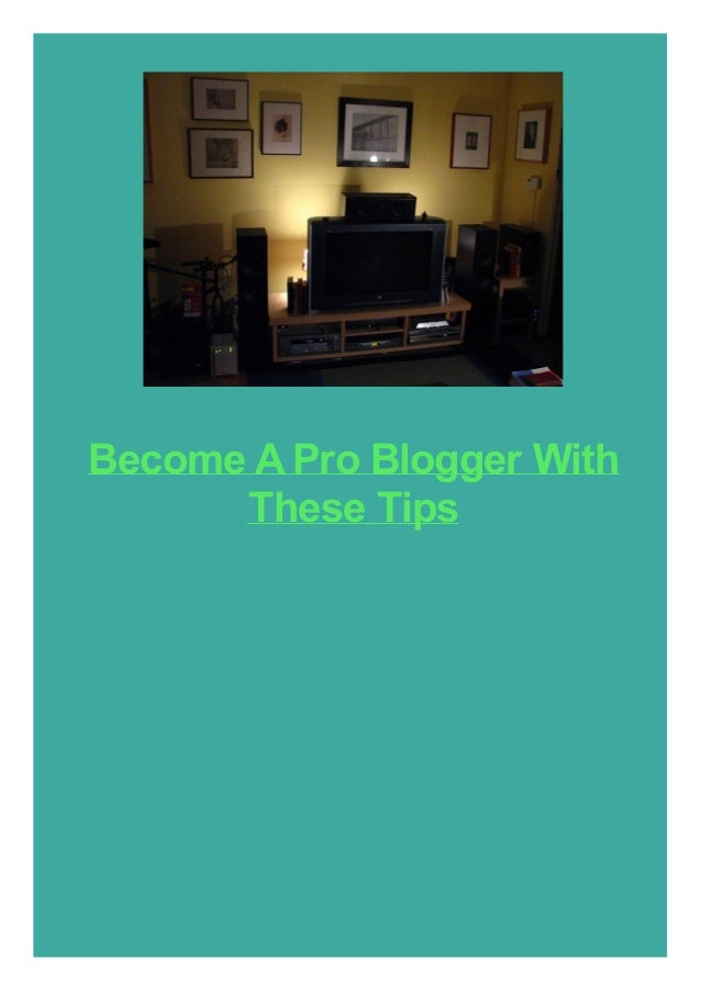 Become A Pro Blogger With These Tips