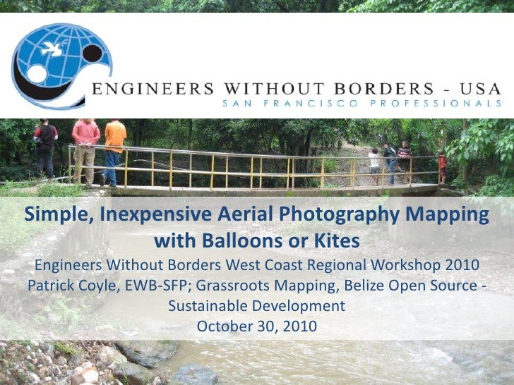 Simple, Inexpensive Aerial Photography Mapping with Balloons or Kites, at Engineers Without Borders West Coast Regional Workshop