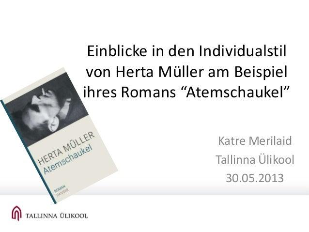 """Einblicke in den Individualstilvon Herta Müller am Beispielihres Romans """"Atemschaukel""""Katre MerilaidTallinna Ülikool30.05...."""