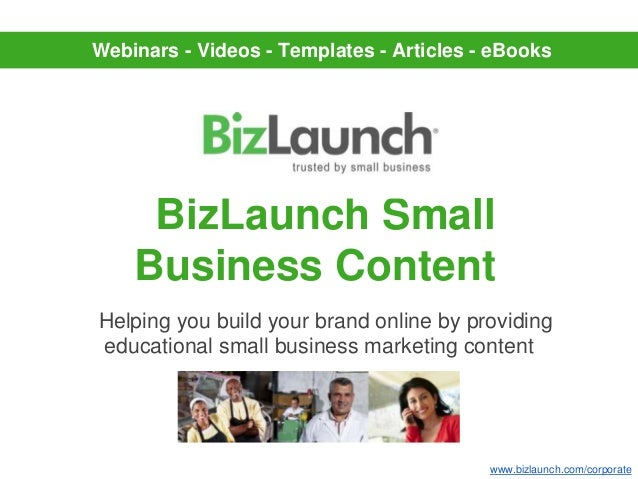 Webinars - Videos - Templates - Articles - eBooks     BizLaunch Small    Business ContentHelping you build your brand onli...