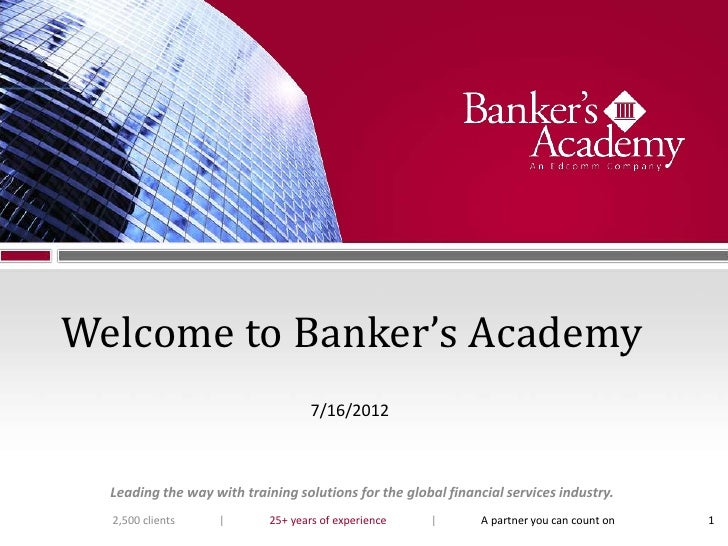 Welcome to Banker's Academy                                    7/16/2012  Leading the way with training solutions for the ...