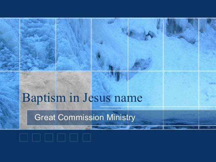 Baptism in Jesus name Great Commission Ministry
