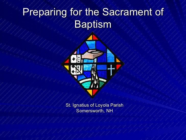 Preparing for the Sacrament of           Baptism         St. Ignatius of Loyola Parish               Somersworth, NH