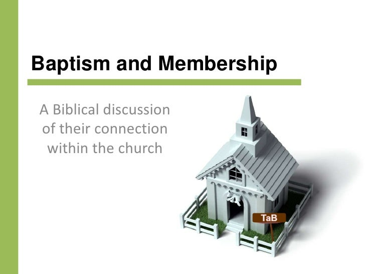 Baptism and Membership<br />A Biblical discussion of their connection within the church <br />