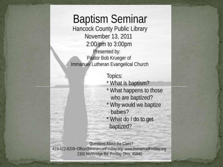 Baptism Seminar       Presented by:  Immanuel Lutheran Church 2300 Northridge Rd., Findlay www.immanuelfindlay.com