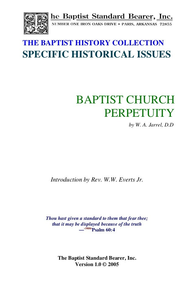 THE BAPTIST HISTORY COLLECTIONSPECIFIC HISTORICAL ISSUES                  BAPTIST CHURCH                      PERPETUITY  ...