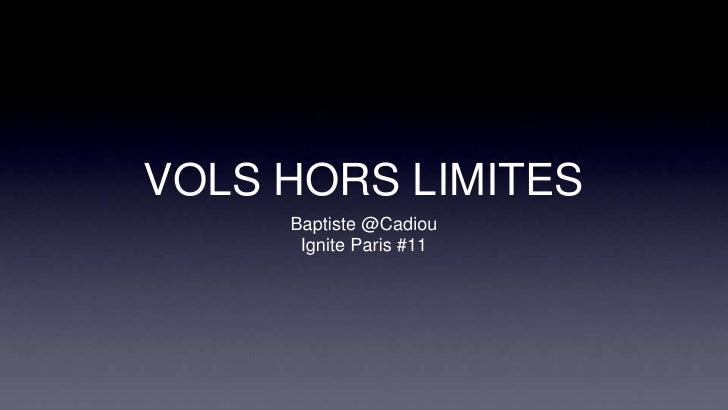 VOLS HORS LIMITES     Baptiste @Cadiou      Ignite Paris #11