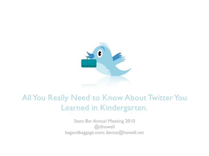 All You Really Need to Know About Twitter You            Learned in Kindergarten.                State Bar Annual Meeting ...