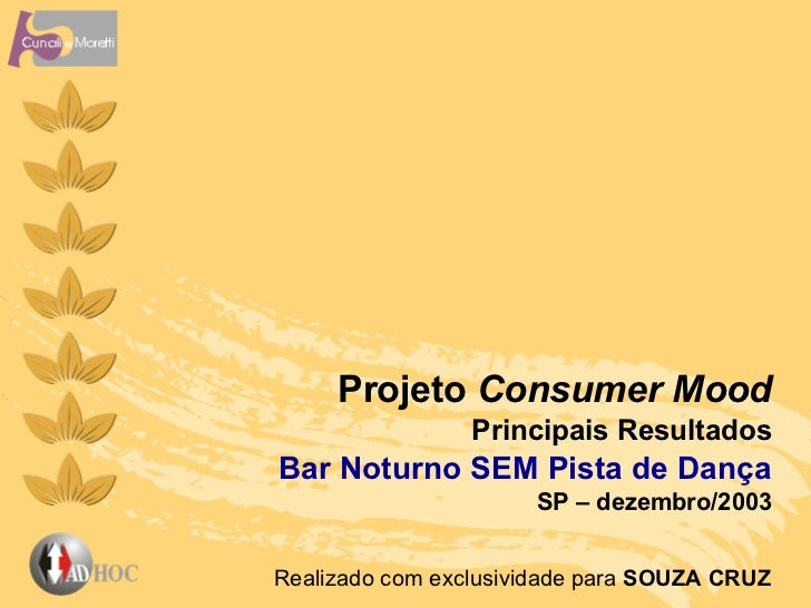 Projeto  Consumer Mood Principais Resultados Bar Noturno SEM Pista de Dança SP – dezembro/2003 Realizado com exclusividade...