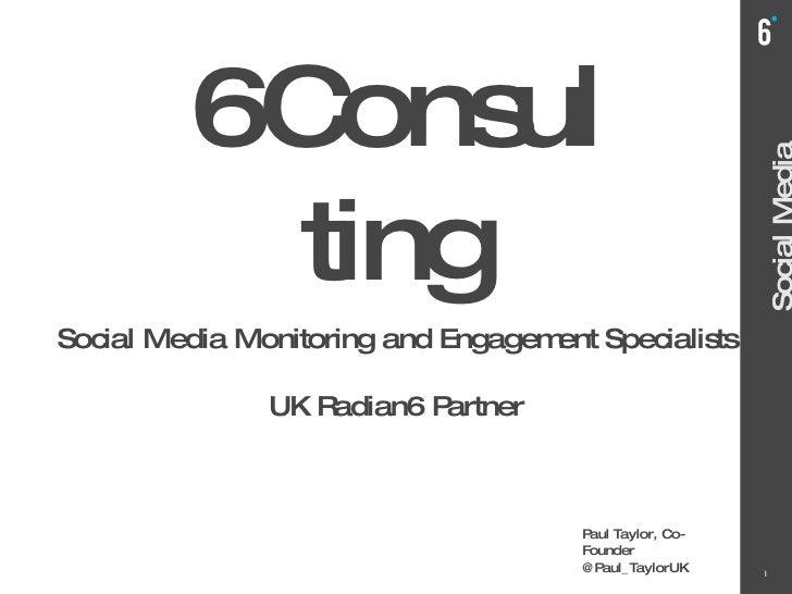 Header Text Social Media Monitoring 6Consulting Social Media Monitoring and Engagement Specialists UK Radian6 Partner Paul...
