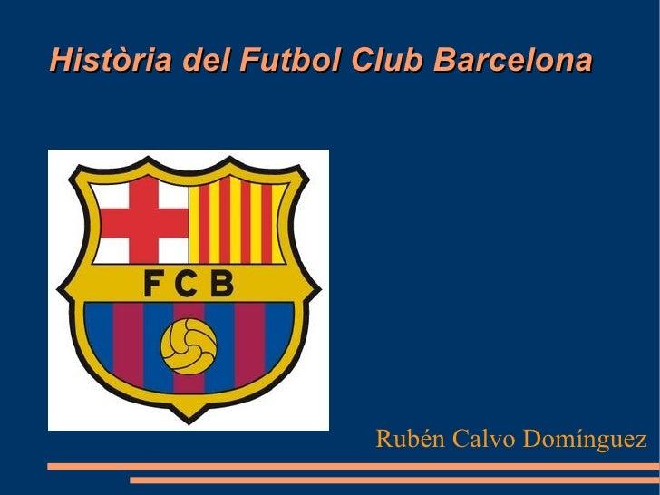 Història del Futbol Club Barcelona Rubén Calvo Domínguez