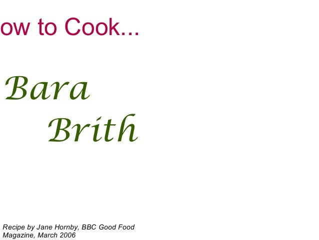 ow to Cook... Bara Brith Recipe by Jane Hornby, BBC Good Food Magazine, March 2006