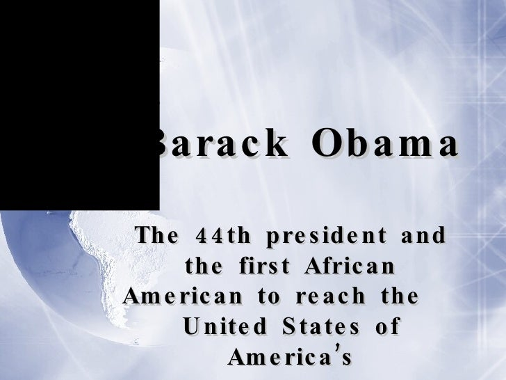 Barack Obama The 44th president and the first African American to reach the  United States of America's highest leadership