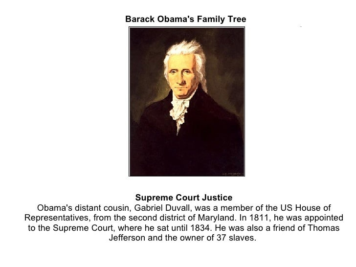 Barack Obama's Family Tree Supreme Court Justice Obama's distant cousin, Gabriel Duvall, was a member of the US House of R...