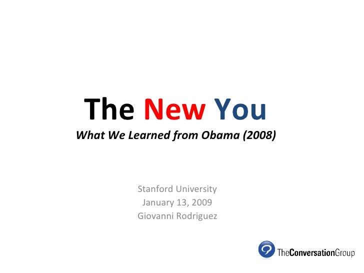 The   New   You What We Learned from Obama (2008) Stanford University January 13, 2009 Giovanni Rodriguez