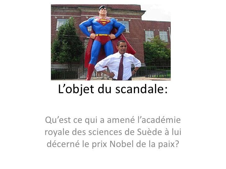 L'objet du scandale:<br />Qu'est ce qui a amené l'académie royale des sciences de Suède à lui décerné le prix Nobel de la ...