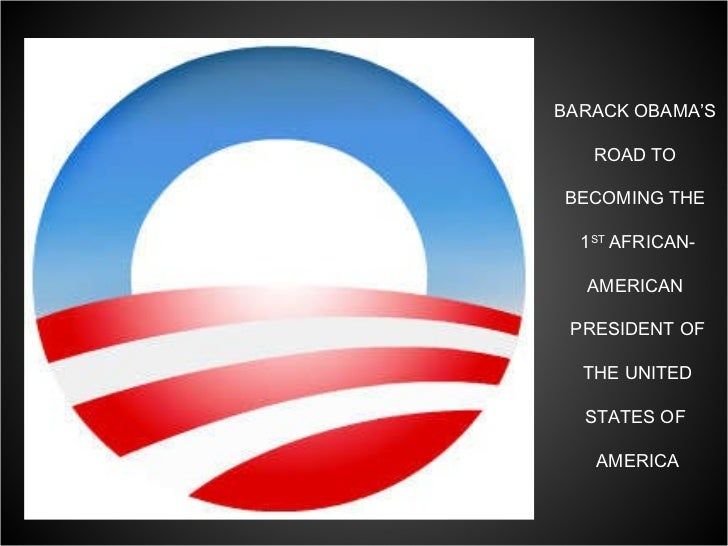 BARACK OBAMA'S  ROAD TO  BECOMING THE  1 ST  AFRICAN- AMERICAN  PRESIDENT OF THE UNITED STATES OF  AMERICA