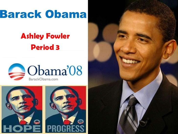 Barack Obama<br />Ashley Fowler<br />Period 3<br />