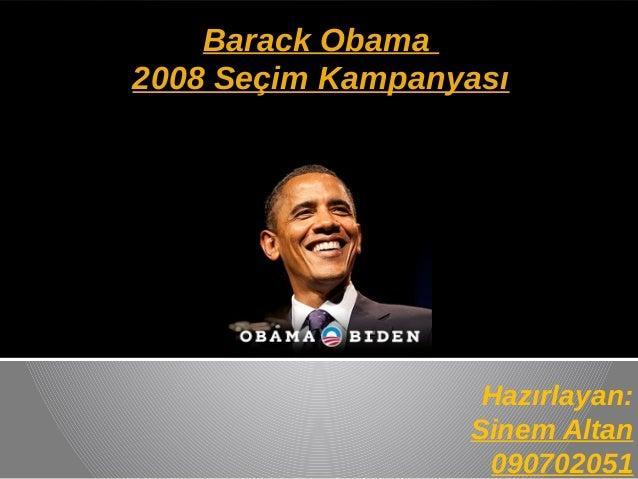 Barack Obama2008 Seçim Kampanyası                   Hazırlayan:                  Sinem Altan                   090702051