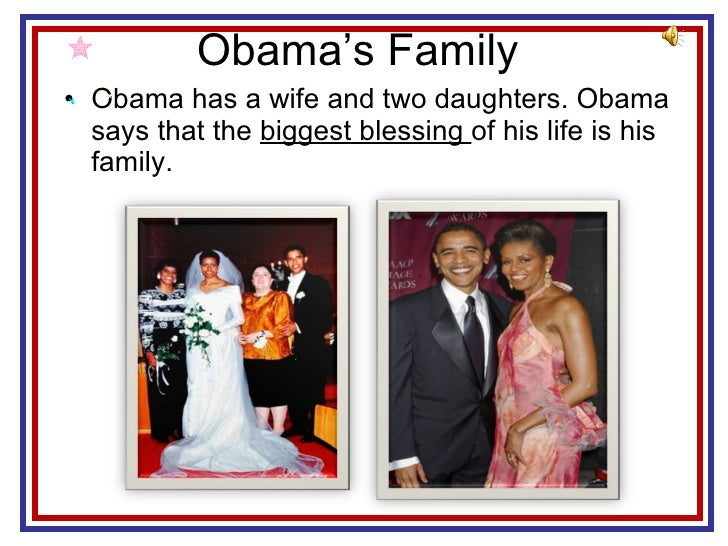 Obama's Family  <ul><li>Obama has a wife and two daughters. Obama says that the  biggest blessing  of his life is his fami...