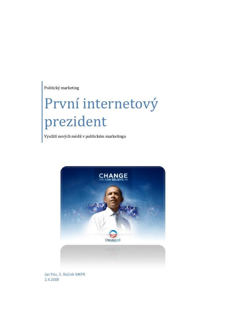 Politický marketing    První internetový prezident Využití nových médií v politickém marketingu     Jan Páv, 3. Ročník MKP...