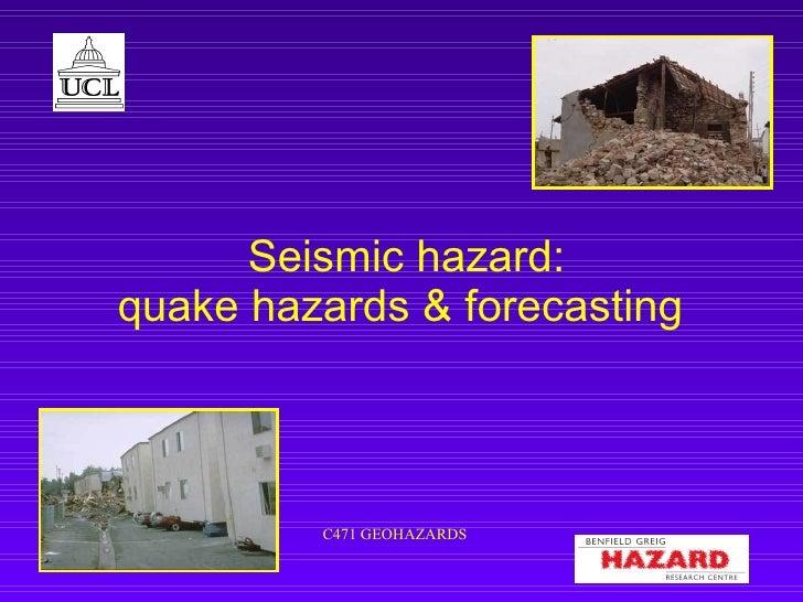 Seismic hazard: quake hazards & forecasting