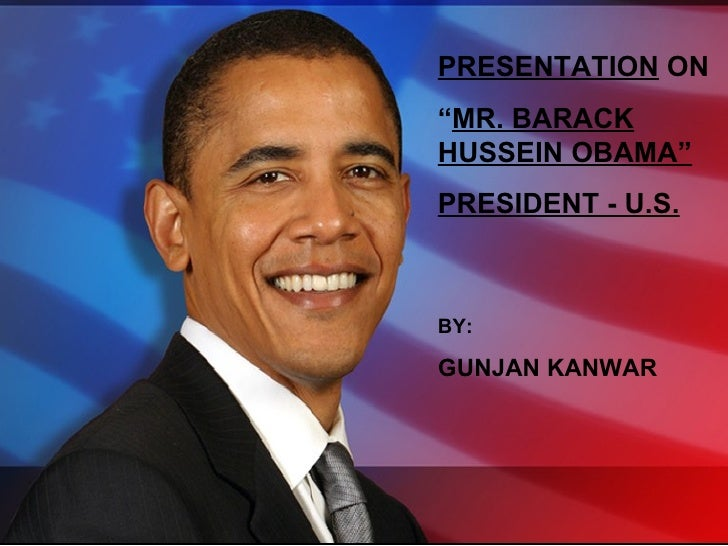 "PRESENTATION  ON  "" MR. BARACK HUSSEIN OBAMA"" PRESIDENT - U.S. BY: GUNJAN KANWAR"