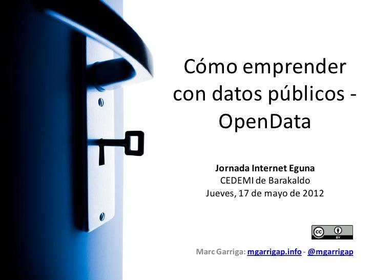 Cómo emprendercon datos públicos -     OpenData      Jornada Internet Eguna       CEDEMI de Barakaldo    Jueves, 17 de may...
