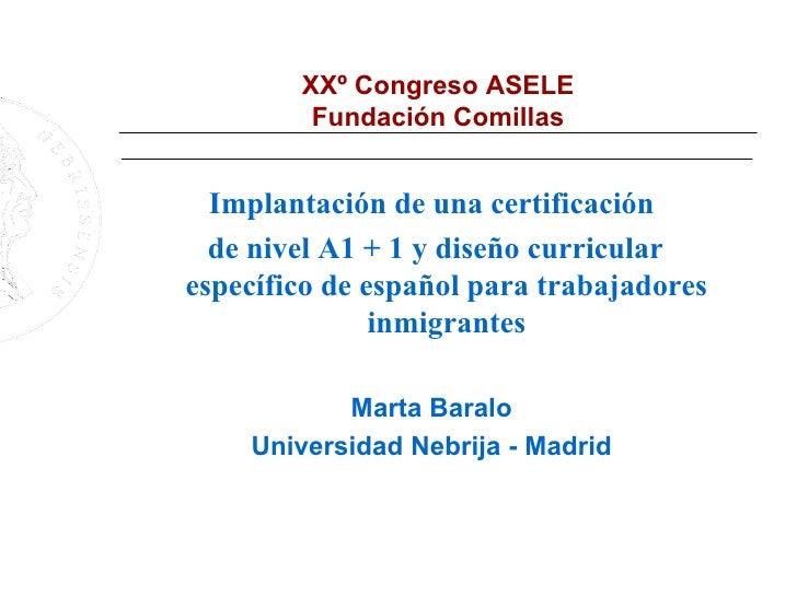 XXº Congreso ASELE Fundación Comillas <ul><li>Implantación de una certificación </li></ul><ul><li>de nivel A1 + 1 y diseño...