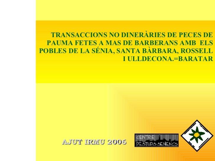 TRANSACCIONS NO DINERÀRIES DE PECES DE PAUMA FETES A MAS DE BARBERANS AMB  ELS POBLES DE LA SÉNIA, SANTA BÀRBARA, ROSSELL ...