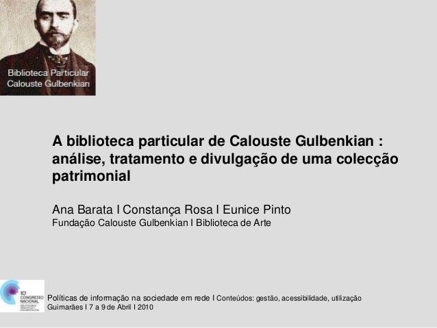 A biblioteca particular de Calouste Gulbenkian : análise, tratamento e divulgação de uma colecção patrimonial