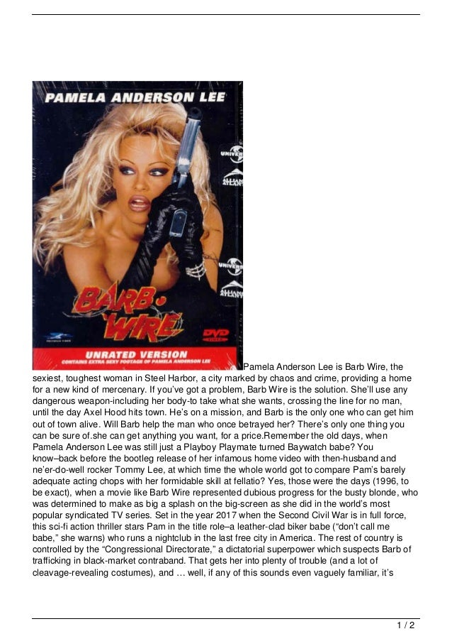 Pamela Anderson Lee is Barb Wire, thesexiest, toughest woman in Steel Harbor, a city marked by chaos and crime, providing ...