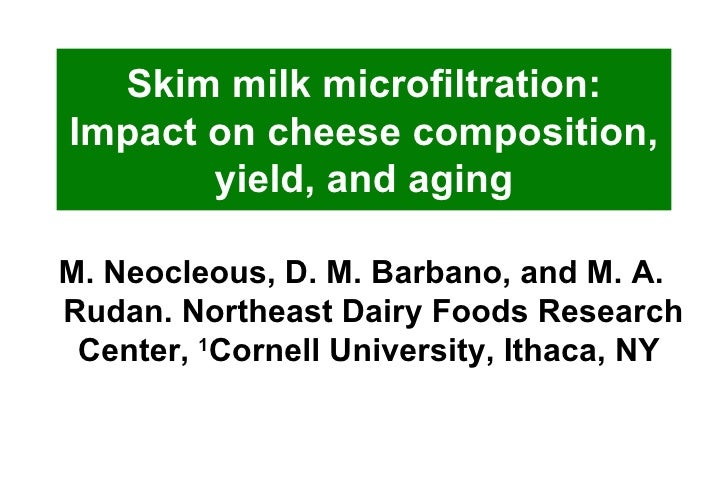 Skim milk microfiltration: Impact on cheese composition, yield, and aging M. Neocleous, D. M. Barbano, and M. A. Rudan. No...