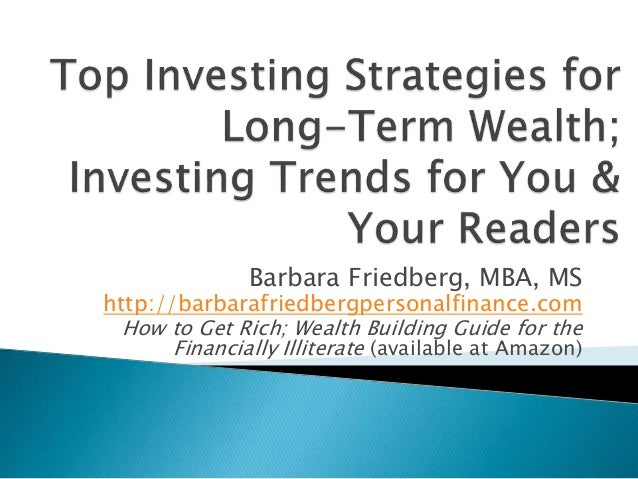 Barbara Friedberg, MBA, MS  http://barbarafriedbergpersonalfinance.com How to Get Rich; Wealth Building Guide for the Fina...